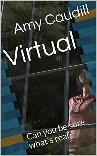 Virtual: Can you be sure what's real? by [Caudill, Amy]