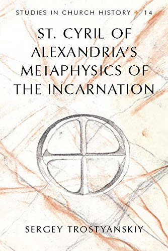 St. Cyril of Alexandria's Metaphysics of the Incarnation (Studies in Church History)