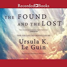 The Found and the Lost: The Collected Novellas of Ursula K. Le Guin Audiobook by Ursula K. Le Guin Narrated by Alyssa Bresnahan, Jefferson Mays