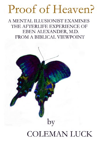 Proof of Heaven?  A Mental Illusionist Examines the Afterlife Experience of Eben Alexander, M.D. from a Biblical Viewpoint (English Edition)