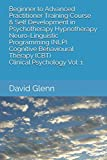 img - for Beginner to Advanced Practitioner Training Course & Self Development in Psychotherapy Hypnotherapy Neuro-Linguistic Programming (NLP) Cognitive ... - NLP - CBT. Clinical Psychology) book / textbook / text book
