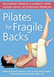 Pilates for Fragile Backs: Recovering Strength and Flexibility After Surgery, Injury, or Other Back Problems