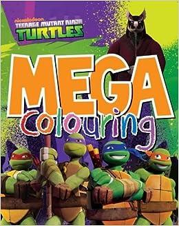 Teenage Mutant Ninja Turtles: Mega Colouring: Nickelodeon ...