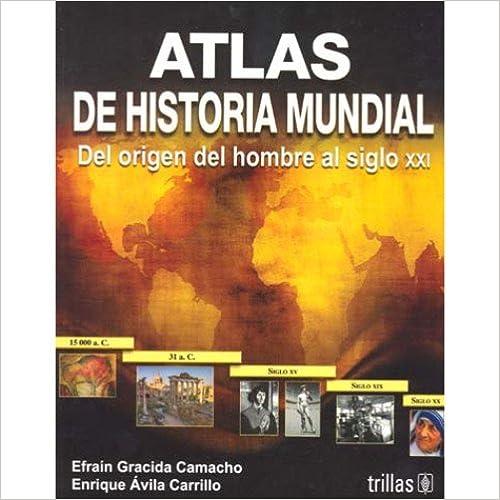 Book Atlas de historia mundial / World History Atlas: Del origen del hombre al Siglo XXI / From the Origin of Man to the XXI Century