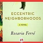 Eccentric Neighborhoods | Rosario Ferré