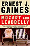 Mozart and Leadbelly, Ernest J. Gaines, 1400096456