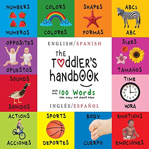 The Toddler's Handbook: Bilingual (English / Spanish) (Inglés / Español) Numbers, Colors, Shapes, Sizes, ABC Animals, Opposites, and Sounds, with over ... Children's Learning Books) (Spanish Edition) ()