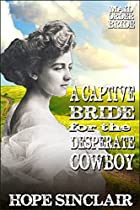 Mail Order Bride: A Captive Bride For The Desperate Cowboy (a Clean Western Historical Romance) (suitors Out West Book 7)