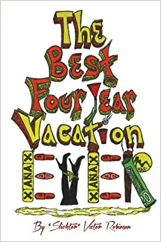 The Best Four Year Vacation Ever!: God Please Forgive Me for My Four Years of Sinful Pleasure