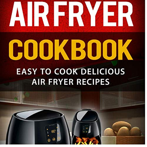 Air Fryer Cookbook: Easy to Cook Delicious Air Fryer Recipes by Megan Parker