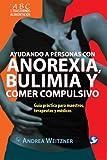 Ayudando a personas con anorexia, bulimia y comer Compulsivo, Andrea Weitzner, 9688609315