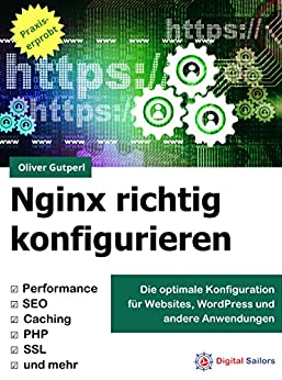 Nginx richtig konfigurieren: für Websites, WordPress, APIs und Co. (German Edition) by [Gutperl, Oliver]