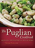 The Puglian Cookbook: Bringing the Flavors of Puglia Home