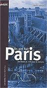 Ils ont fait Paris : Une balade en mille lieux de mémoire par Lemarié