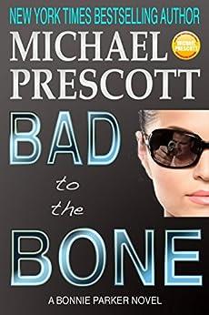 Bad to the Bone (Bonnie Parker, PI Book 3) by [Prescott, Michael]