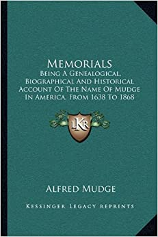 Book Memorials: Being A Genealogical, Biographical And Historical Account Of The Name Of Mudge In America, From 1638 To 1868 (1868)