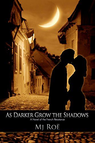 As Darker Grow the Shadows: A Novel of the French Résistance