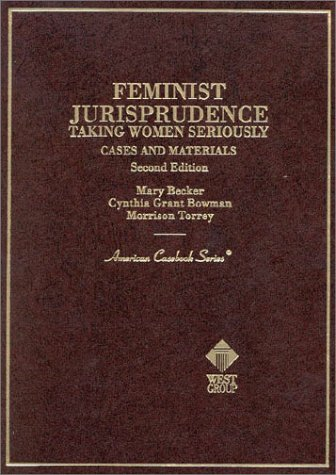 Cases and Materials on Feminist Jurisprudence: Taking Women Seroiusly (American Casebook Series and Other Coursebooks)