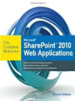 Microsoft SharePoint 2010 Web Applications The Complete Reference Front Cover