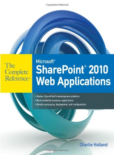 Microsoft SharePoint 2010 Web Applications The Complete Reference by Charlie Holland, Publisher : McGraw-Hill Osborne Media