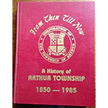 From Then Till Now a History of Arthur Township 1850-1985