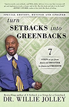 Turn Setbacks Into Greenbacks: 7 Steps To Go From Financial Disaster to Financial Freedom by [Jolley, Willie]