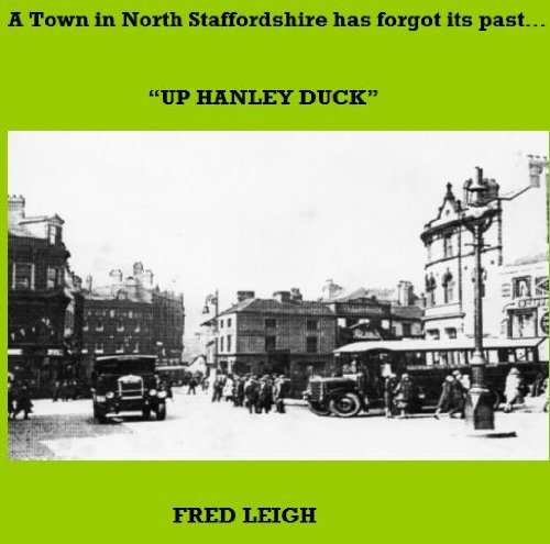 (A Town in North Staffordshire has forgot its past - Up Hanley Duck)