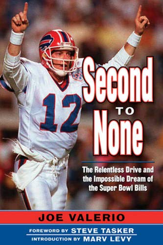 Second to None: The Relentless Drive and the Impossible Dream of the Super Bowl Bills (Dallas Nj To)