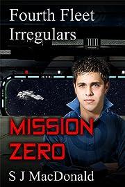 Mission Zero (Fourth Fleet Irregulars Book 1)
