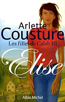 Les filles de Caleb, tome 3 : L'abandon de la mésange / Elise par Cousture