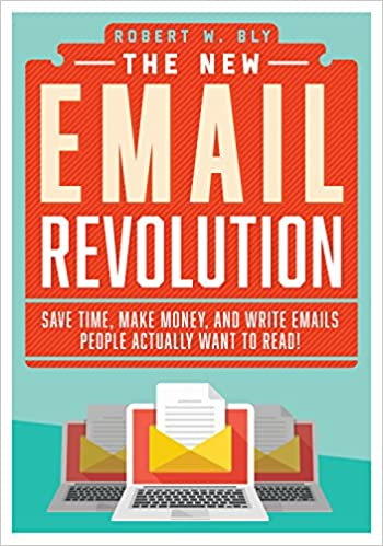 The New Email Revolution - Save Time, Make Money, and Write Emails People Actually Want to Read