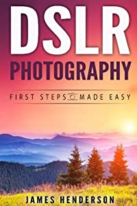 DSLR Photography: First Steps Made Easy