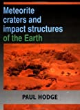 Meteorite Craters and Impact Structures of the Earth, Paul Hodge, 0521360927