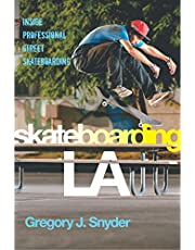 Skateboarding LA: Inside Professional Street Skateboarding (Alternative Criminology)
