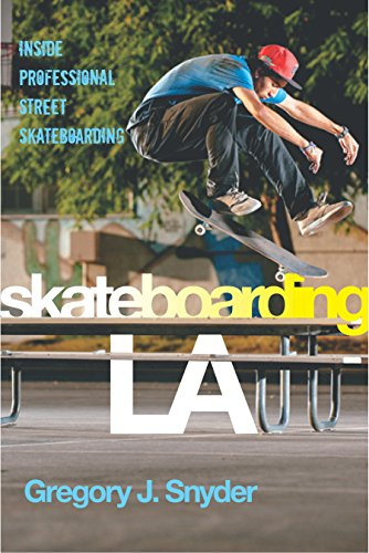 Skateboarding LA: Inside Professional Street Skateboarding (Alternative Criminology Book 10) por Gregory J. Snyder