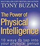 The Power of Physical Intelligence (10 Ways to Tap Into Your Physical Intelligence)
