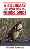 A Boundary Waters Fishing Guide, Michael J. Furtman, 0916691004