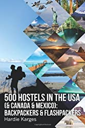 500 HOSTELS in the USA (& Canada & Mexico): Backpackers & Flashpackers