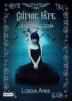 Gothic Fate: La última elegía (Spanish Edition) by [Cheirif, Lorena Amkie