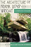 The Architecture of Frank Lloyd Wright, William Allin Storrer, 0226776239