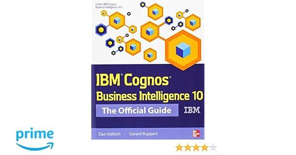 ibm cognos business intelligence 10 the official guide dan rh amazon ca Cognos 10.2.1 IBM Cognos 11