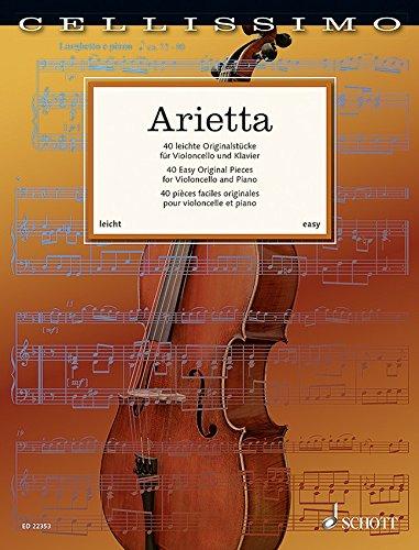 Arietta: Die 40 schö nsten leichten Originalwerke fü r Cello und Klavier von W. de Fesch bis G. Koeppen [Musiknoten] Schott