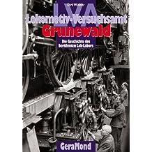 LVA. Lokomotiv- Versuchsamt Grunewald. Die Geschichte des berühmten Lok- Labors.