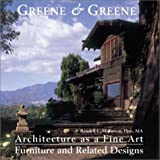 Greene & Greene: Architecture as a Fine Art/Furniture and Related Designs
