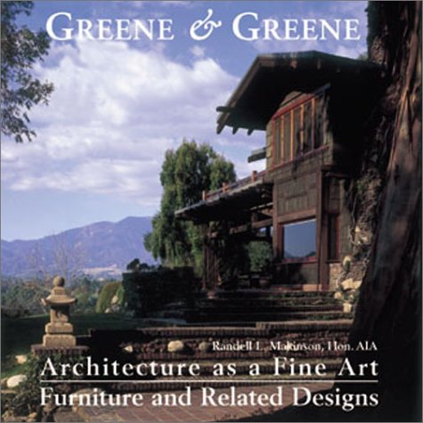 Greene & Greene: Architecture as a Fine Art/Furniture and Related (Greene Furniture)