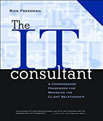 The IT Consultant: A Commonsense Framework for Managing the Client Relationship