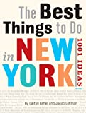 The Best Things to Do in New York City, Caitlin Leffel and Jacob Lehman, 0789313987