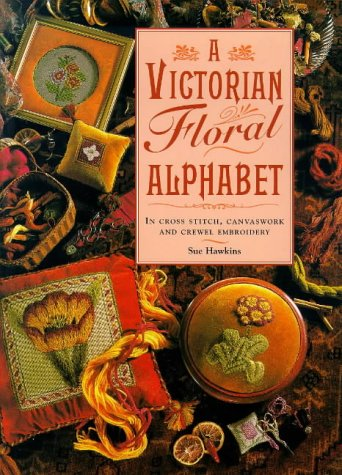 A Victorian Floral Alphabet: In Cross Stitch, Canvaswork and Crewel Embroidery