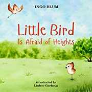 Little Bird is Afraid of Height: Teaching Children to Overcome Fears (Bedtime Stories Book 1)
