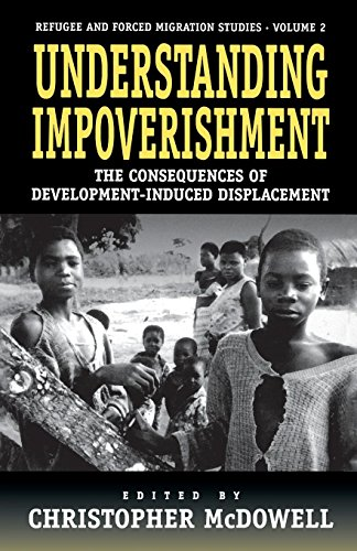 Understanding Impoverishment: The Consequences of Development-Induced Displacement (Forced Migration) (Understanding The Anthropology Of Immigration And Migration)